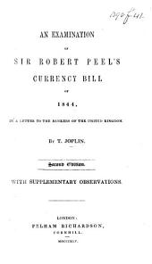 An examination of Sir Robert Peel's Currency Bill of 1844. In a letter to the Bankers of the United Kingdom