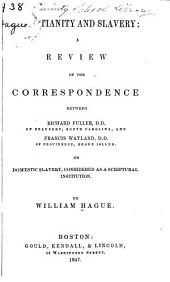 Christianity and Slavery: A Review of the Correspondence Between Richard Fuller and Francis Wayland on Domestic Slavery, Considered as a Scriptural Institution