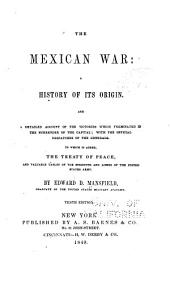 The Mexican War: A History of Its Origin, and a Detailed Account of the Victories which Terminated in the Surrender of the Capital; with the Official Despatches of the Generals. To which is Added, the Treaty of Peace, and Valuable Tables of the Strength and Losses of the United States Army