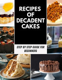 Recipes of Decadent Cakes
