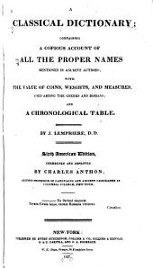 A Classical Dictionary: Containing a Copious Account of All the Proper Names Mentioned in Ancient Authors; with the Value of Coins, Weights and Measures, Used Among the Greeks and Romans; and a Chronological Table