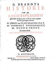 G. Brandts Historie van de rechtspleging gehouden in de jaaren 1618 en 1619: ontrent de drie gevangene heeren Mr. Johan van Oldenbarnevelt, Mr. Rombout Hoogerbeets, Mr. Hugo de Groot