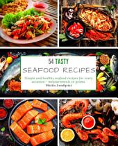 54 Tasty Seafood Recipes: Simple and healthy seafood recipes for every occasion - measurements in grams