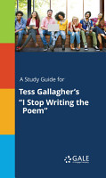 A Study Guide for Tess Gallagher s  I Stop Writing the Poem  PDF