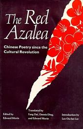 The Red Azalea: Chinese Poetry Since the Cultural Revolution