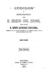 Códigos ó estudios fundamentales sobre el derecho civil español: Volumen 2