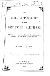 The Mode of Procedure in Cases of Contested Elections: A Paper Read at the General Meeting of the American Social Science Association at New York, October 26, 1869