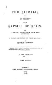 The Zincali: Or, An Account of the Gypsies of Spain. With an Original Collection of Their Songs and Poetry, and a Copious Dictionary of Their Language, Volume 1