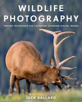 Wildlife Photography: Proven Techniques for Capturing Stunning Digital Images