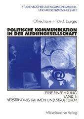 Politische Kommunikation in der Mediengesellschaft: Eine Einführung