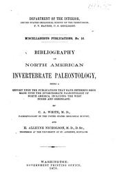 Bibliography of North American Invertebrate Paleontology: Being a Report Upon the Publications that Have Hitherto Been Made Upon the Invertebrate Paleontology of North America, Including the West Indies and Greenland