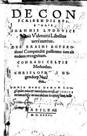 De conscribendis epistolis libellus vere aureus ; Des (iderii) Erasmi Roterodami compendium, postremo iam ab eodem recognitum (etc.)