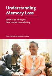 Understanding Memory Loss: What to do when you have trouble remembering