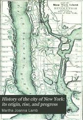 History of the City of New York: Its Origin, Rise, and Progress: Volume 2, Issue 1