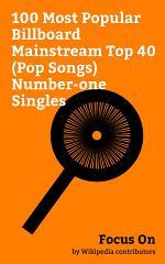 Focus On: 100 Most Popular Billboard Mainstream Top 40 (Pop Songs) Number-one Singles