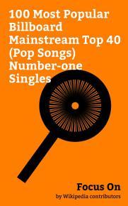 Focus On  100 Most Popular Billboard Mainstream Top 40  Pop Songs  Number one Singles PDF