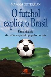 O Futebol explica o Brasil: uma história da maior expressão popular do país