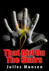 That Girl On The Stairs : Menage Erotica Sex: (Adults Only Erotica)