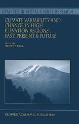 Climate Variability And Change In High Elevation Regions Past Present Future Book PDF
