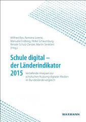 Schule digital - der Länderindikator 2015: Vertiefende Analysen zur schulischen Nutzung digitaler Medien im Bundesländervergleich