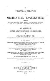 A Practical Treatise on Mechanical Engineering: Comprising Metallurgy, Moulding, Casting, Forging, Tools, Workshop Machinery, Mechanical Manipulation, Manufacture of the Steam-engine, Etc. : with an Appendix on the Analysis of Iron and Iron Ores