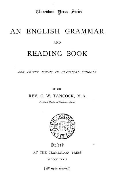 An English Grammar and Reading Book for Lower Forms in Classical Schools