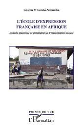 L'école d'expression française en Afrique: Histoire inachevée de domination et d'émancipation sociale
