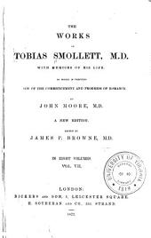 The Works of Tobias Smollett, M. D. With Memoirs of His Life: to which is Prefixed A View of the Commencement and Progress of Romance: Volume 7