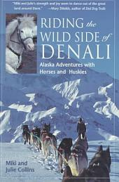 Riding the Wild Side of Denali: Alaska Adventures with Horses and Huskies