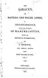 The Saracen: Or, Matilda and Malek Adhel, a Crusade Romance, from the French of Madame Cottin, with an Historical Introduction, Volumes 1-2