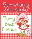Strawberry Shortcake  Berry Best Friends PDF