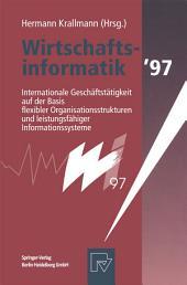Wirtschaftsinformatik '97: Internationale Geschäftstätigkeit auf der Basis flexibler Organisationsstrukturen und leistungsfähiger Informationssysteme
