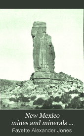 New Mexico Mines and Minerals ...: Being an Epitome of the Early Mining History and Resources of New Mexican Mines, in the Various Districts, Down to the Present Time ...