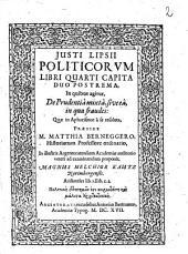 Justi Lipsii politicorum libri quarti capita duo postrema in quibus agitur de prudentia mixta, sive ea, in qua fraudes ... in aphorismos a se resoluta