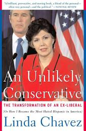 Unlikely Conservative: The Transformation of an Ex-Liberal Or How I Became the Most Hated Hispanic in America