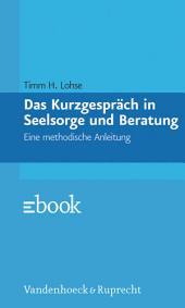 Das Kurzgespräch in Seelsorge und Beratung: Eine methodische Anleitung, Ausgabe 4