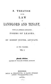 A Treatise on the Law of Landlord and Tenant: With an Appendix Containing Forms of Leases, Volume 1