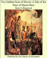 Two Gallant Sons of Devon  A Tale of the Days of Queen Bess PDF