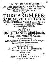 Exercitium acad. ad loca quaedam Scripturae illustranda, Deut. XXXIII, 2. Psalm. L, 2. Esai. XXI, 7 etc. Malach. IV, 5.6. Joh. XVI, 7., quibus Turcarum Persarumque doctores Muhammedem veri nominis, et a deo promissum, fuisse prophetam probare satagunt