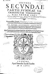 Secunda secundae partis summae sacrosanctae Theologiae diui Thomae Aquinatis ...