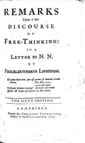 Remarks Upon a Late Discourse of Free-thinking:: In a Letter to N.N.