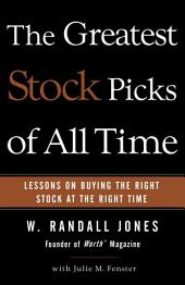 The Greatest Stock Picks of All Time: Lessons on Buying the Right Stock at the Right Time