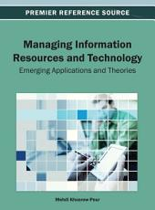 Managing Information Resources and Technology: Emerging Applications and Theories: Emerging Applications and Theories