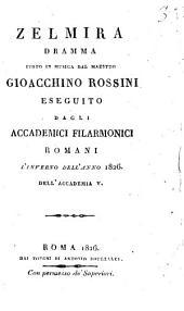Zelmira dramma posto in musica dal maestro Gioacchino [!] Rossini eseguito dagli accademici Filarmonici Romani l'inverno dell'anno 1826 dell'Accademia 5