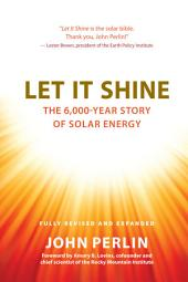 Let It Shine: The 6,000-Year Story of Solar Energy