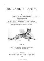 Big Game Shooting: by C. Phillipps-Wolley with contributions by R. Heber Percy, A. Pike, A.C. Heber Percy, W.A. Baillie-Groham, Sir H. Pottinger, bart., the Earl of Kilmorey, A. Chapman, W.J. Buck, and St. George Littledale. With illustrations by Charles Whymper, and from photographs