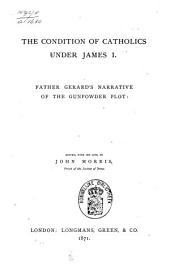 The Condition of Catholics Under James I.: Father Gerard's Narrative of the Gunpowder Plot