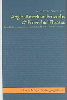 A Dictionary of Anglo American Proverbs   Proverbial Phrases  Found in Literary Sources of the Nineteenth and Twentieth Centuries Book