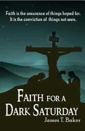 Faith for a Dark Saturday