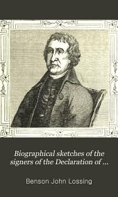 Biographical Sketches of the Signers of the Declaration of American Independence: The Declaration Historically Considered ; and a Sketch of the Leading Events Connected with the Adoption of the Articles of Confederation and of the Federal Constitution